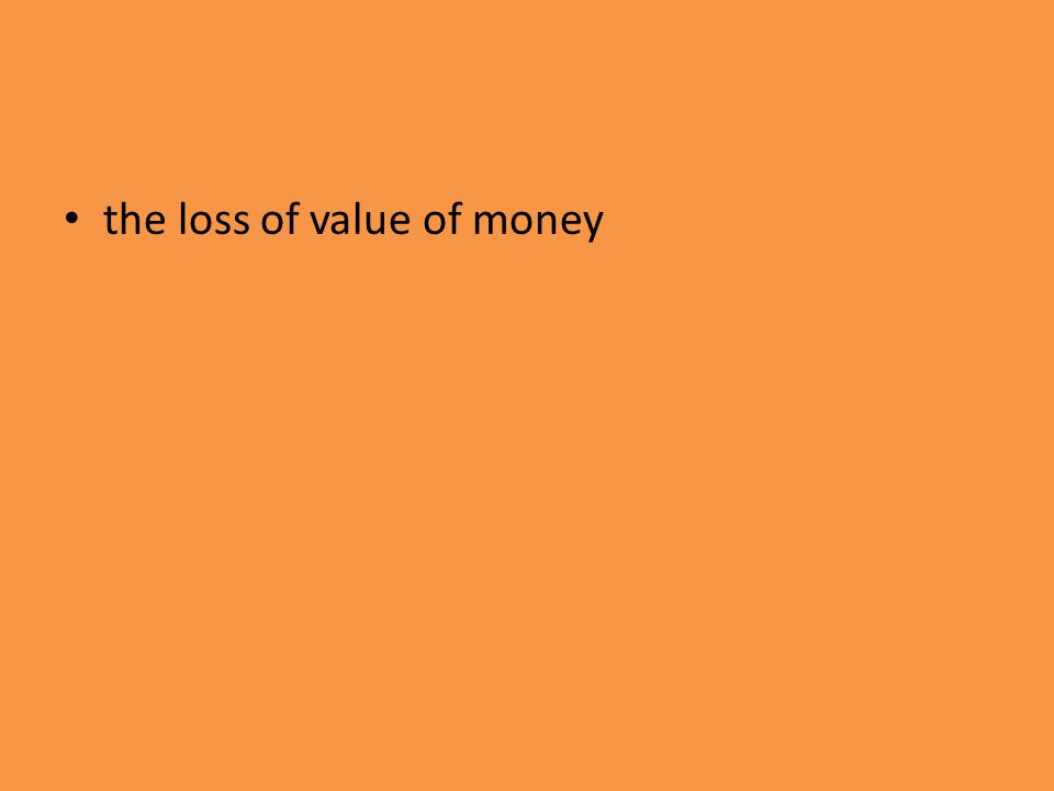 the loss of value of money
