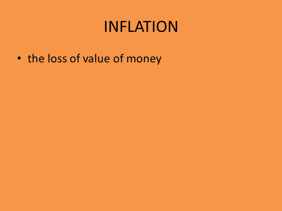 INFLATION the loss of value of money