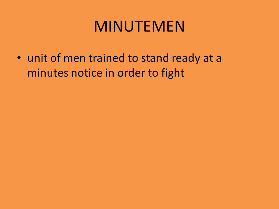 MINUTEMEN unit of men trained to stand ready at a minutes notice in order to fight