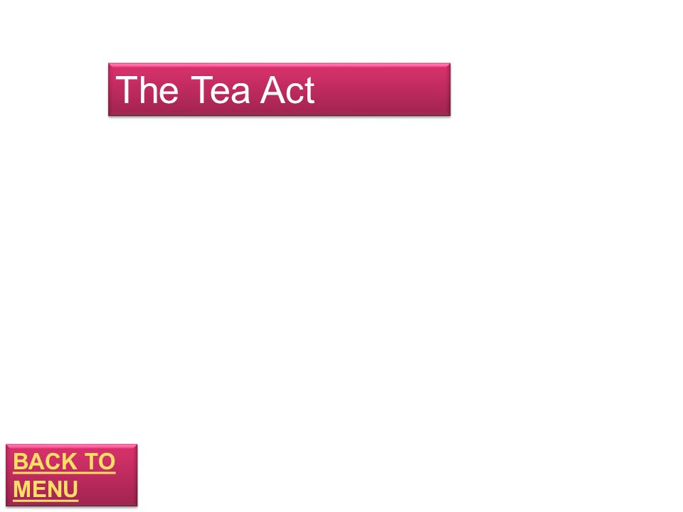 BACK TO MENU BACK TO MENU The Tea Act
