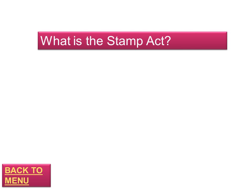BACK TO MENU BACK TO MENU What is the Stamp Act
