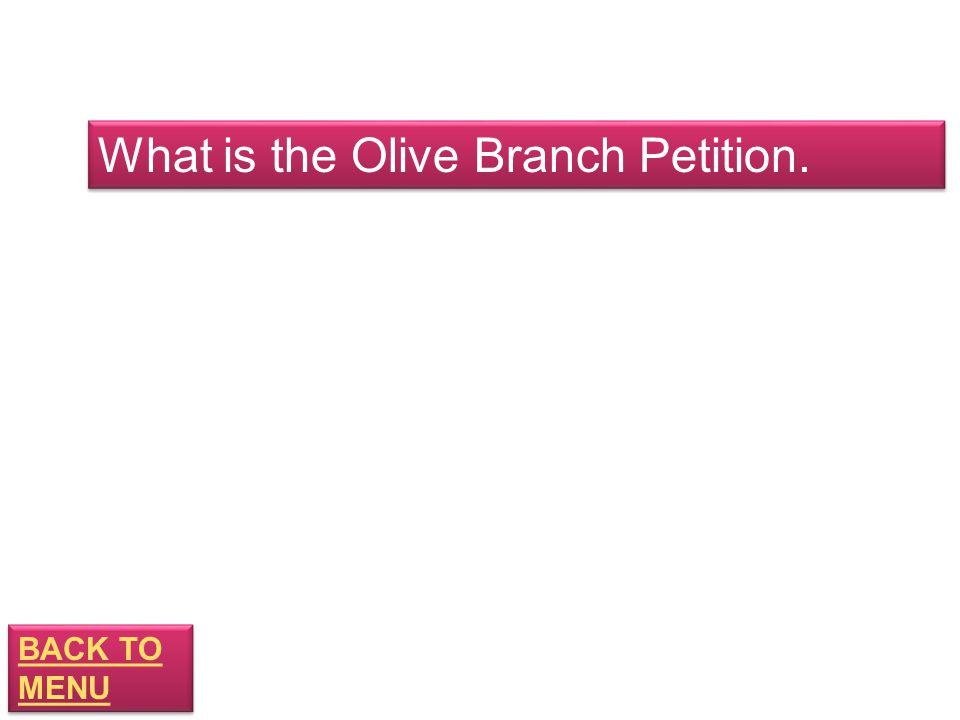 BACK TO MENU BACK TO MENU What is the Olive Branch Petition.