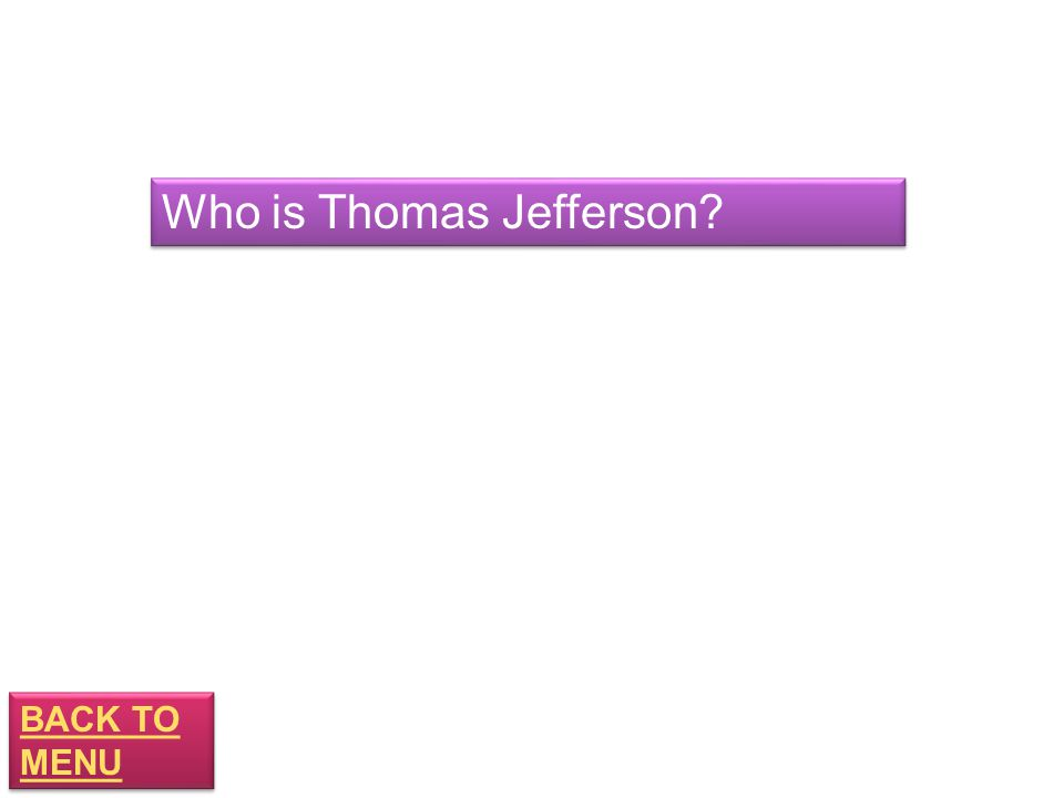 BACK TO MENU BACK TO MENU Who is Thomas Jefferson