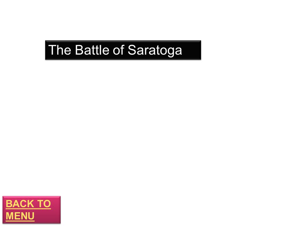 BACK TO MENU BACK TO MENU The Battle of Saratoga