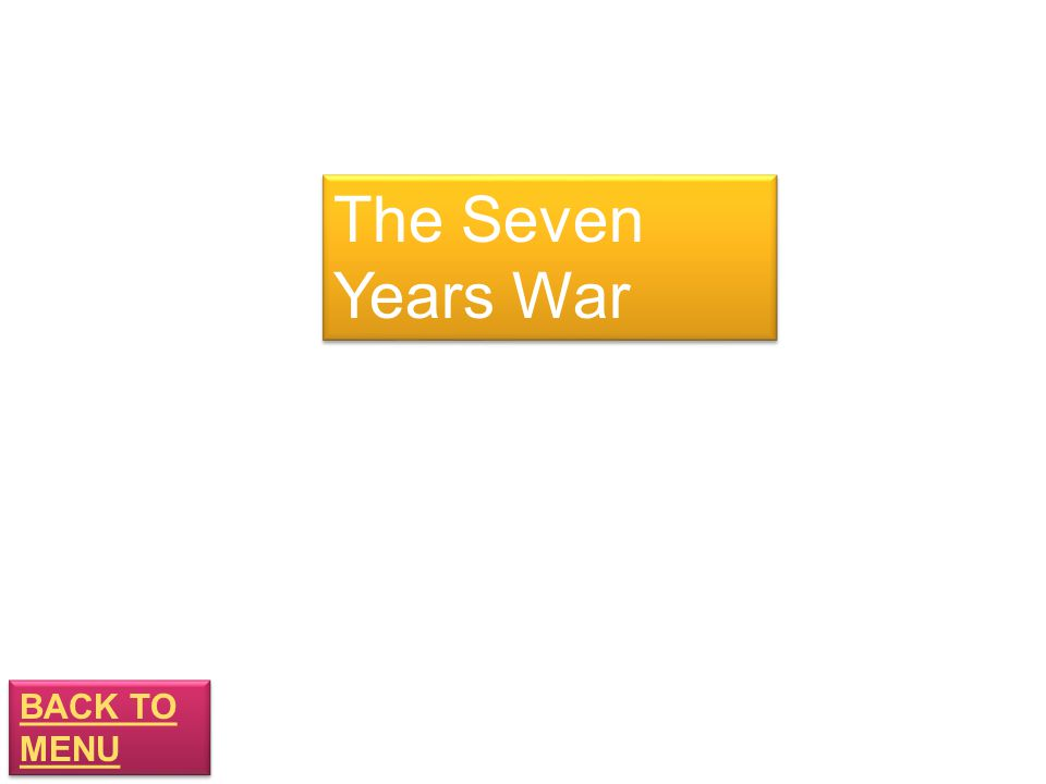 BACK TO MENU BACK TO MENU The Seven Years War