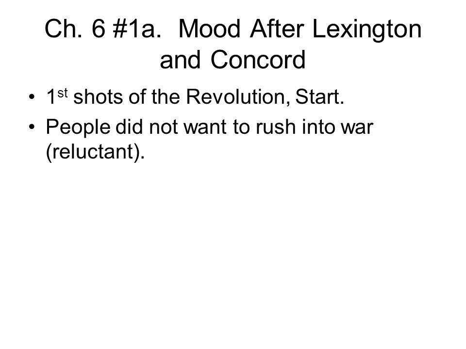 Ch. 6 #1a. Mood After Lexington and Concord 1 st shots of the Revolution, Start.
