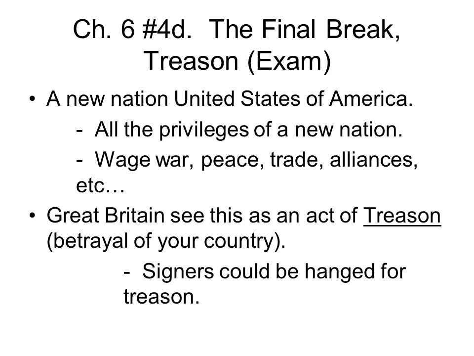 Ch. 6 #4d. The Final Break, Treason (Exam) A new nation United States of America.