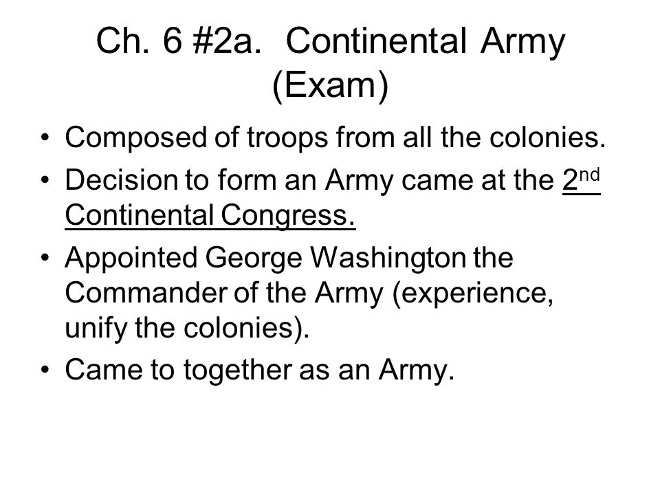Ch. 6 #2a. Continental Army (Exam) Composed of troops from all the colonies.