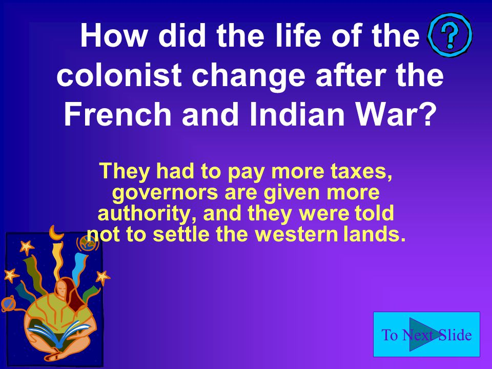 To Next Slide Both the French and the British had Indian ______, or friends, in the war? allies