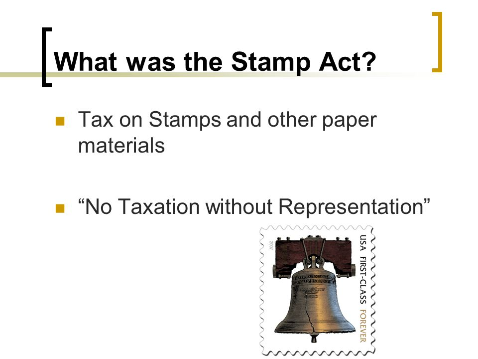 """What was the Stamp Act? Tax on Stamps and other paper materials """"No Taxation without Representation"""""""