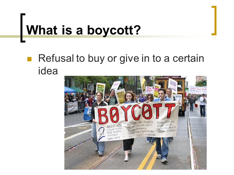 What is a boycott? Refusal to buy or give in to a certain idea