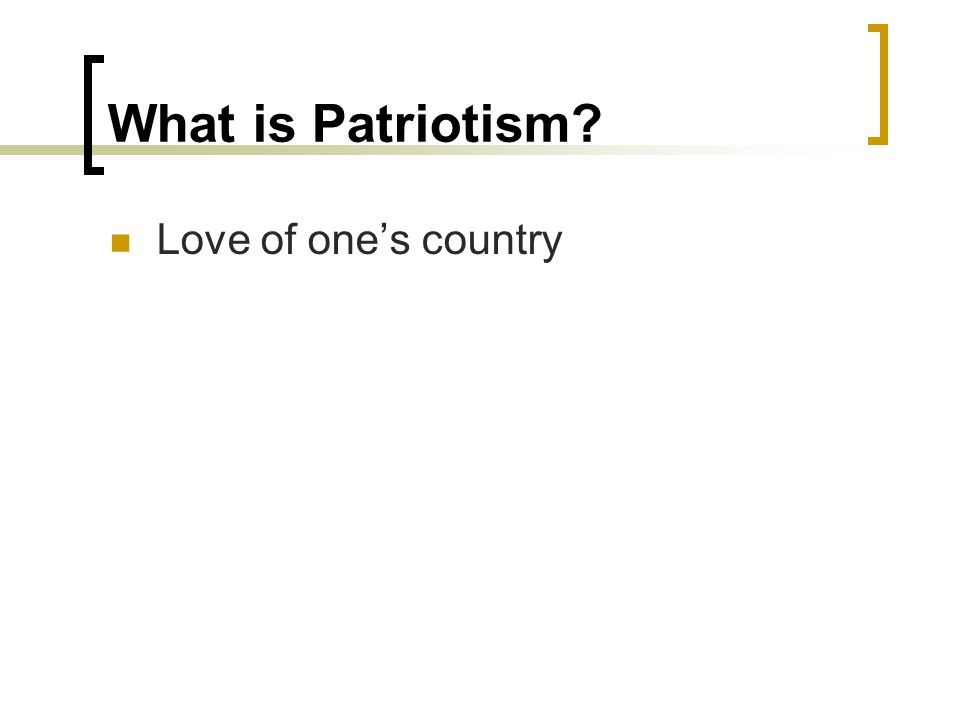 What is Patriotism? Love of one's country