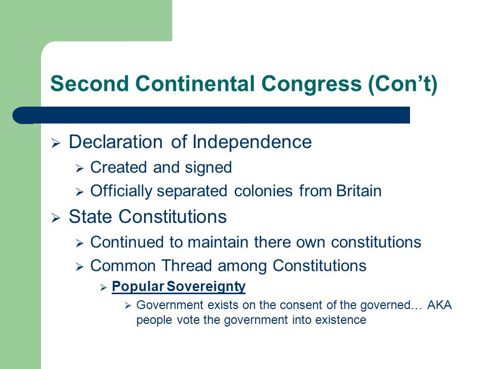 Second Continental Congress (Con't)  Declaration of Independence  Created and signed  Officially separated colonies from Britain  State Constituti
