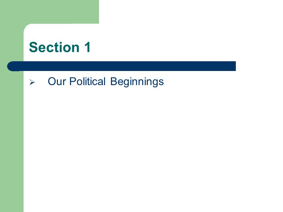 Section 1  Our Political Beginnings