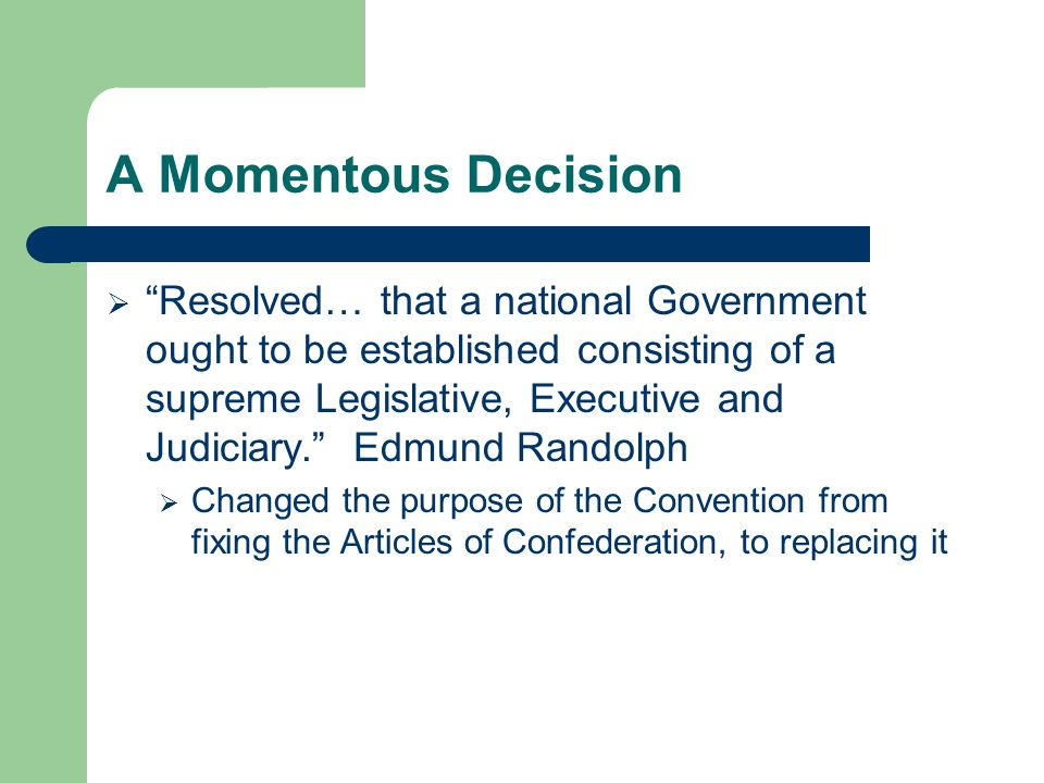 "A Momentous Decision  ""Resolved… that a national Government ought to be established consisting of a supreme Legislative, Executive and Judiciary."" Ed"
