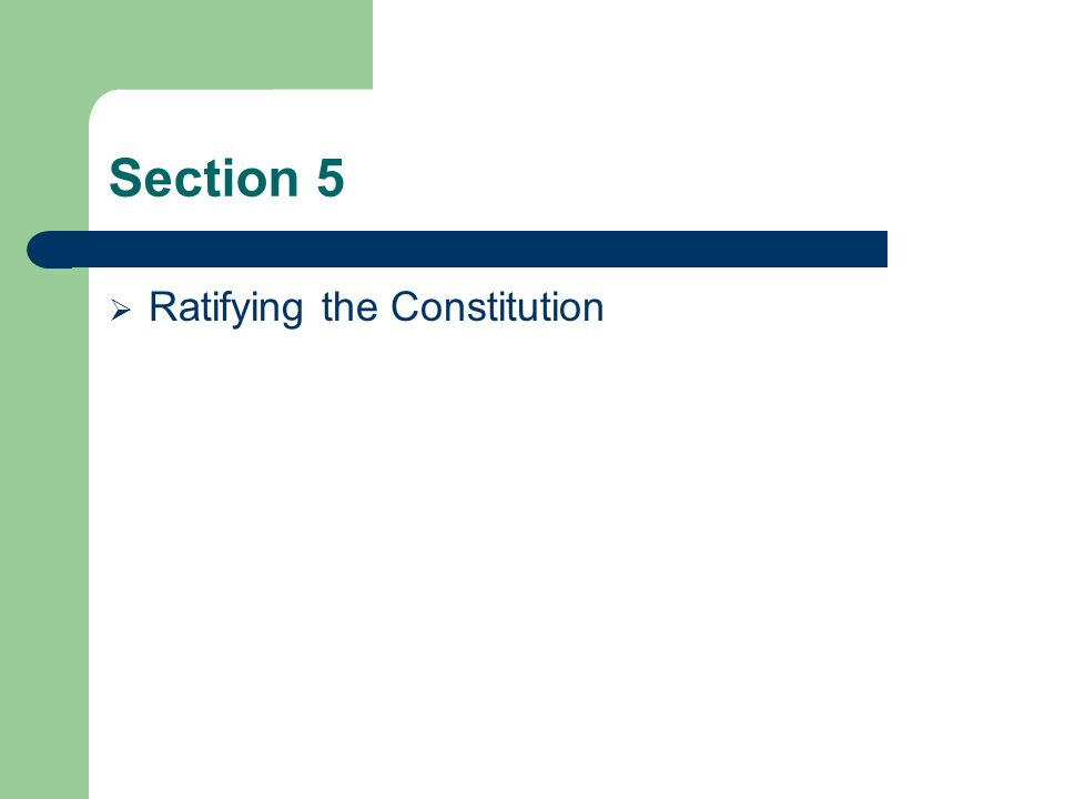 Section 5  Ratifying the Constitution