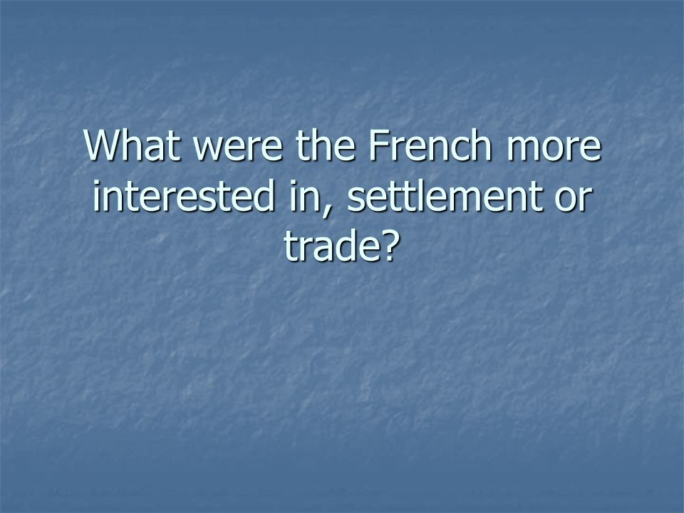 What were the French more interested in, settlement or trade?