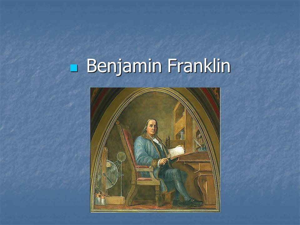 Benjamin Franklin Benjamin Franklin