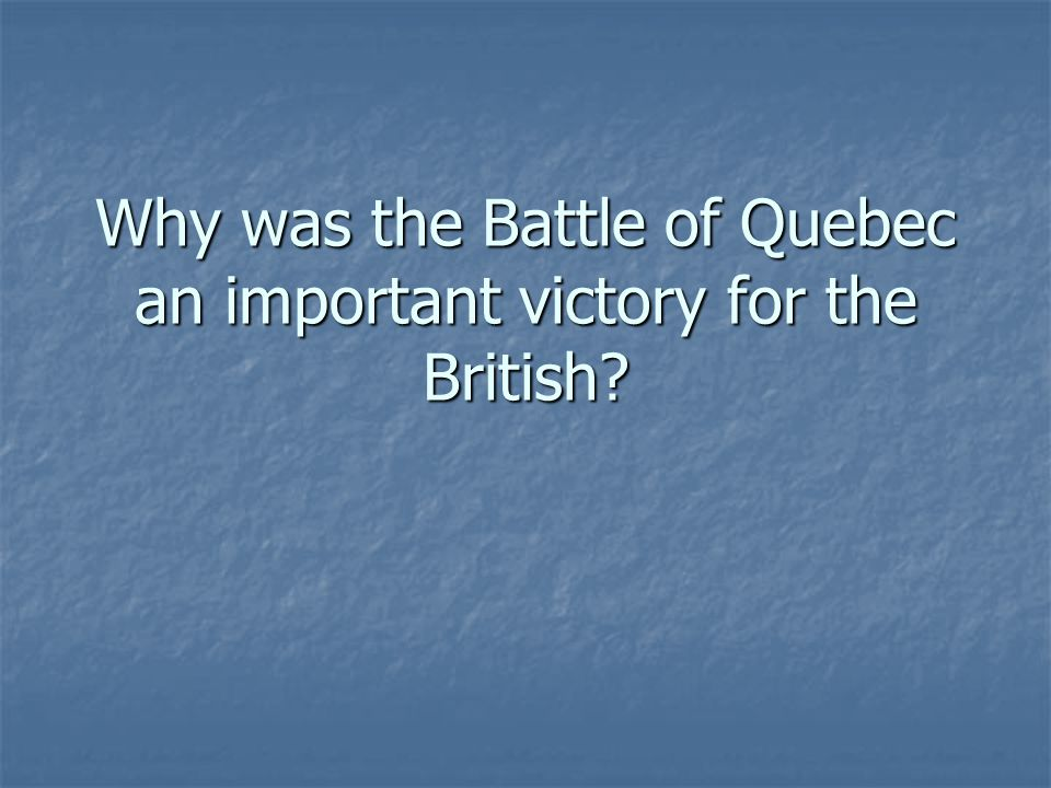 Why was the Battle of Quebec an important victory for the British?