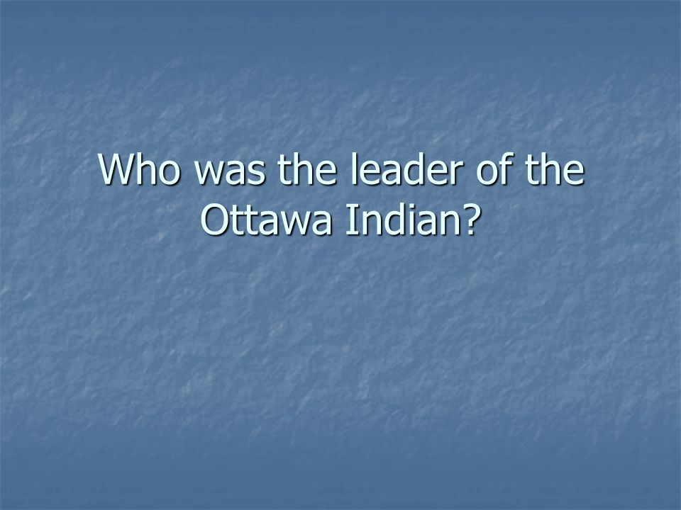 Who was the leader of the Ottawa Indian?
