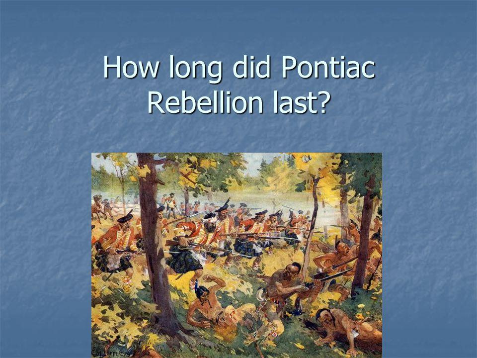 How long did Pontiac Rebellion last?