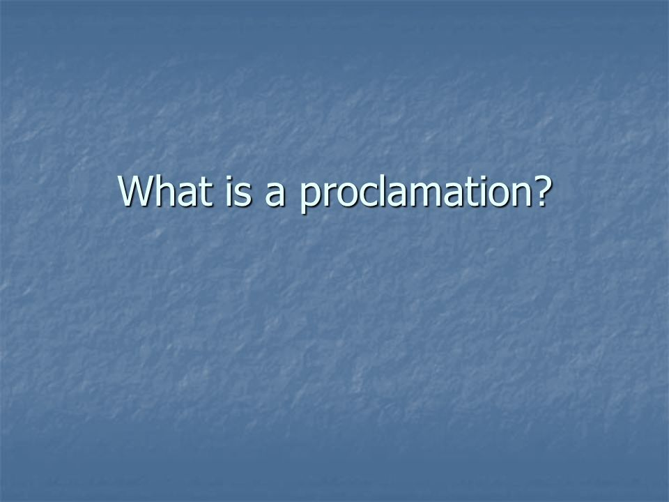 What is a proclamation?