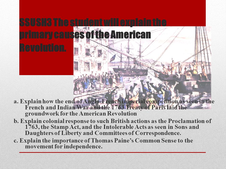 SSUSH3 The student will explain the primary causes of the American Revolution.