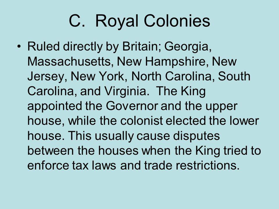 C. Royal Colonies Ruled directly by Britain; Georgia, Massachusetts, New Hampshire, New Jersey, New York, North Carolina, South Carolina, and Virginia