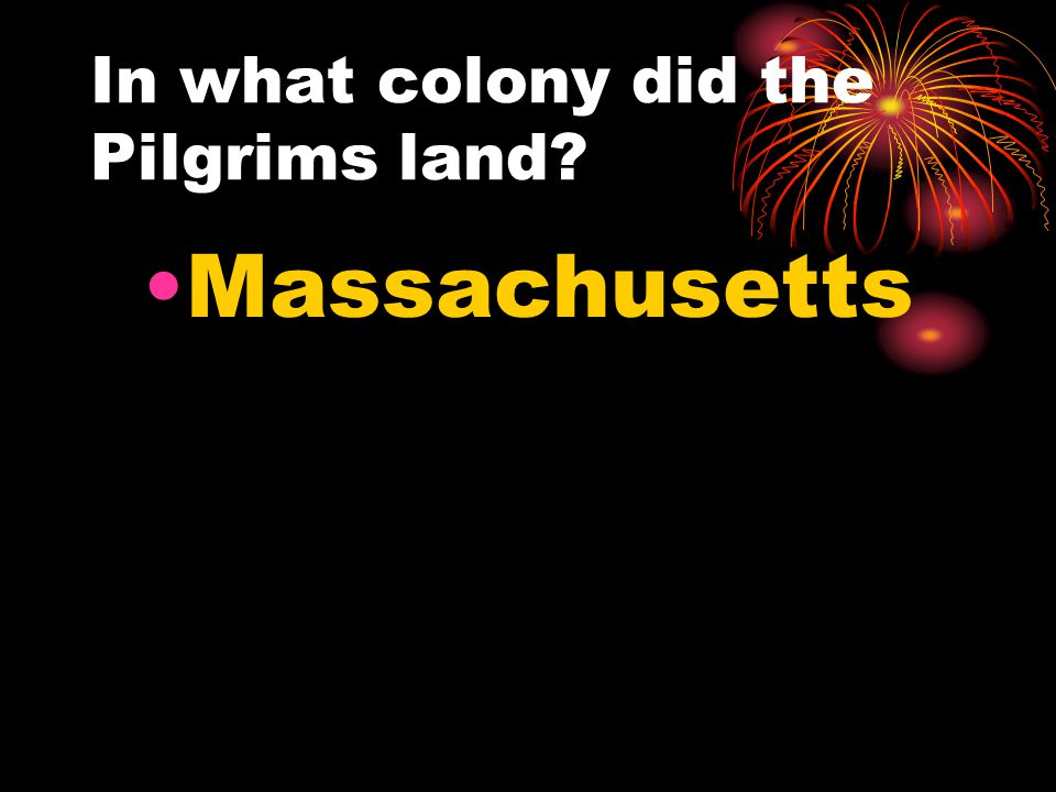 In what colony did the Pilgrims land? Massachusetts