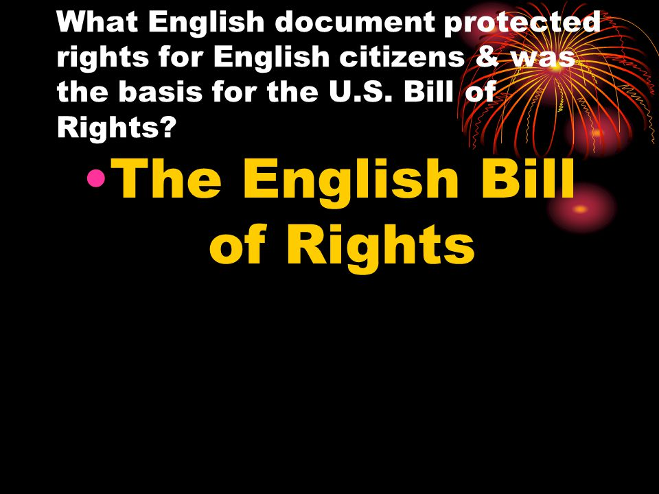 What English document protected rights for English citizens & was the basis for the U.S. Bill of Rights? The English Bill of Rights