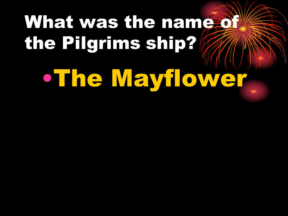 What was the name of the Pilgrims ship? The Mayflower