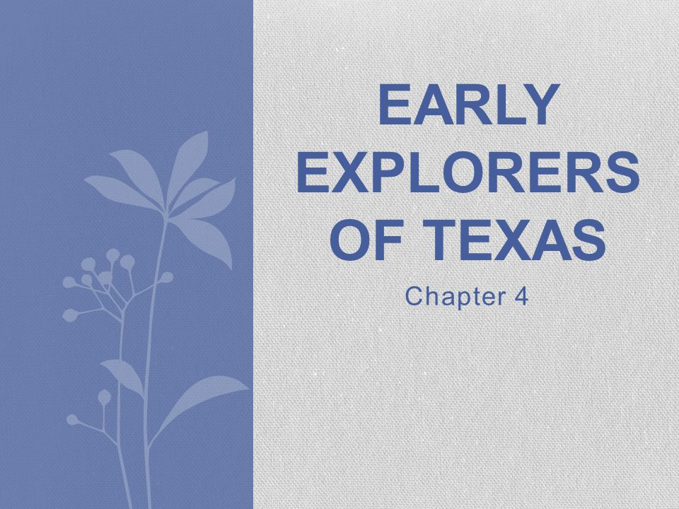 Chapter 4 EARLY EXPLORERS OF TEXAS