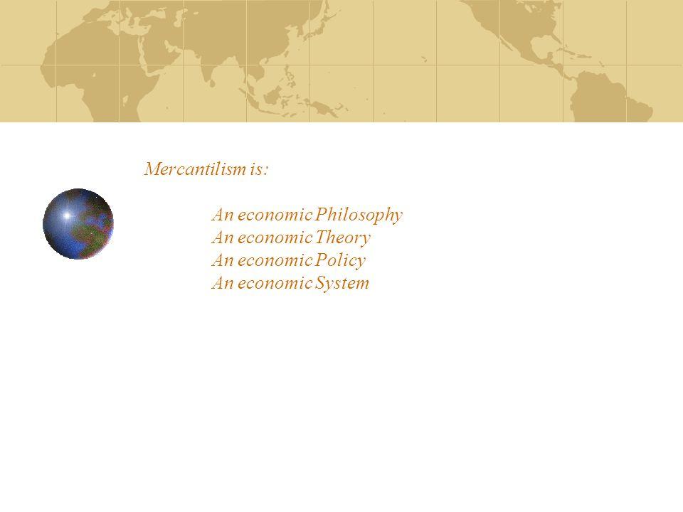 Mercantilism is: An economic Philosophy An economic Theory An economic Policy An economic System