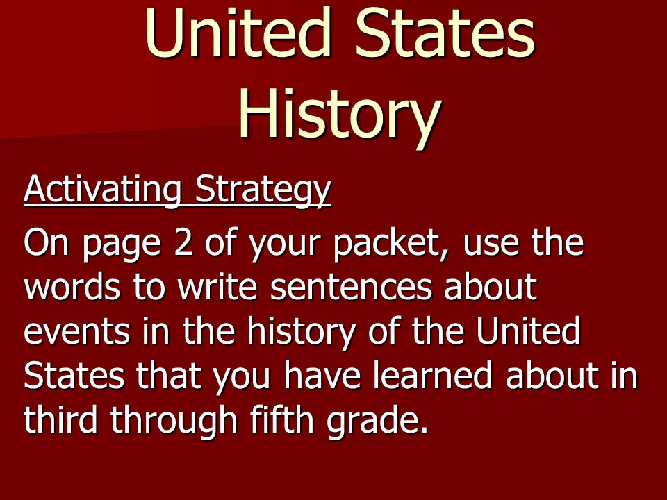 United States History Activating Strategy On page 2 of your packet, use the words to write sentences about events in the history of the United States