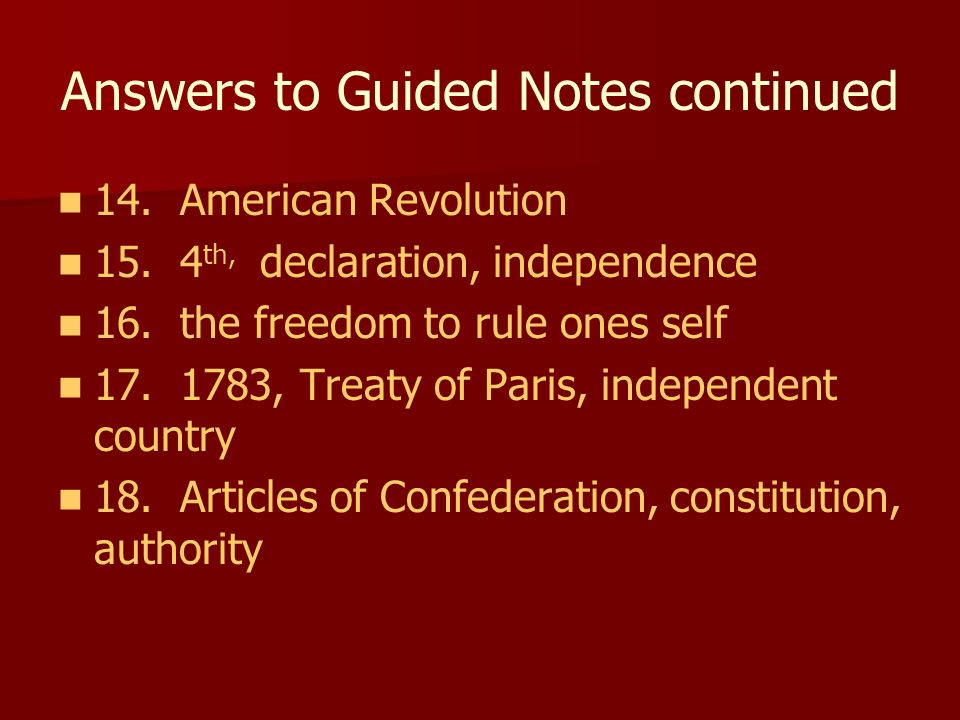 Answers to Guided Notes continued 14. American Revolution 15.