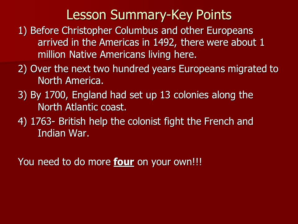 Lesson Summary-Key Points 1) Before Christopher Columbus and other Europeans arrived in the Americas in 1492, there were about 1 million Native Americ