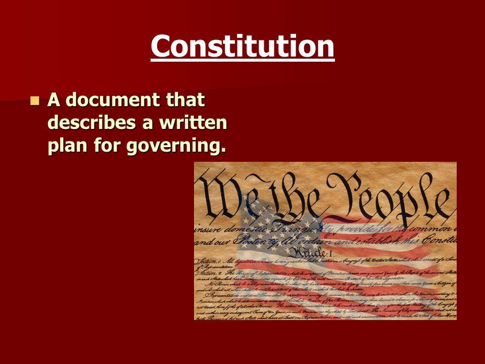 Constitution A document that describes a written plan for governing.