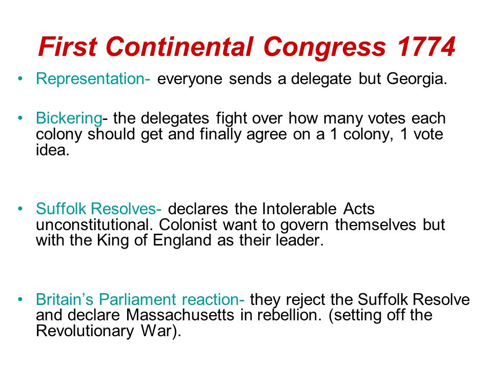 First Continental Congress 1774 Representation- everyone sends a delegate but Georgia.