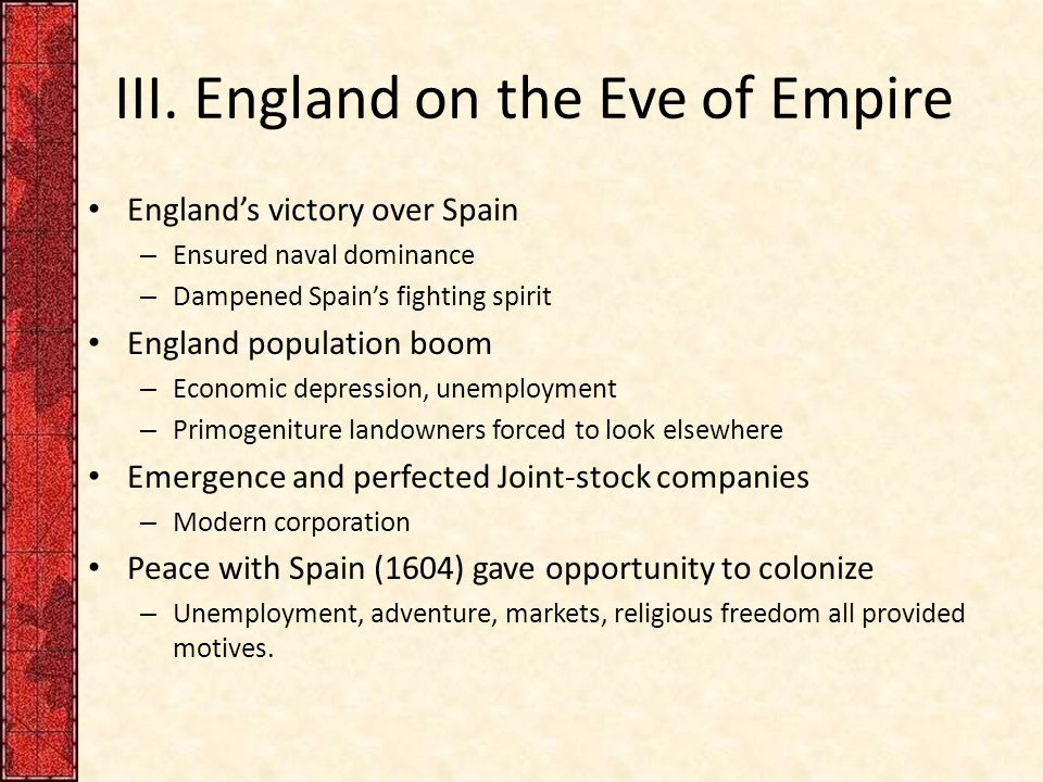 III. England on the Eve of Empire England's victory over Spain – Ensured naval dominance – Dampened Spain's fighting spirit England population boom –