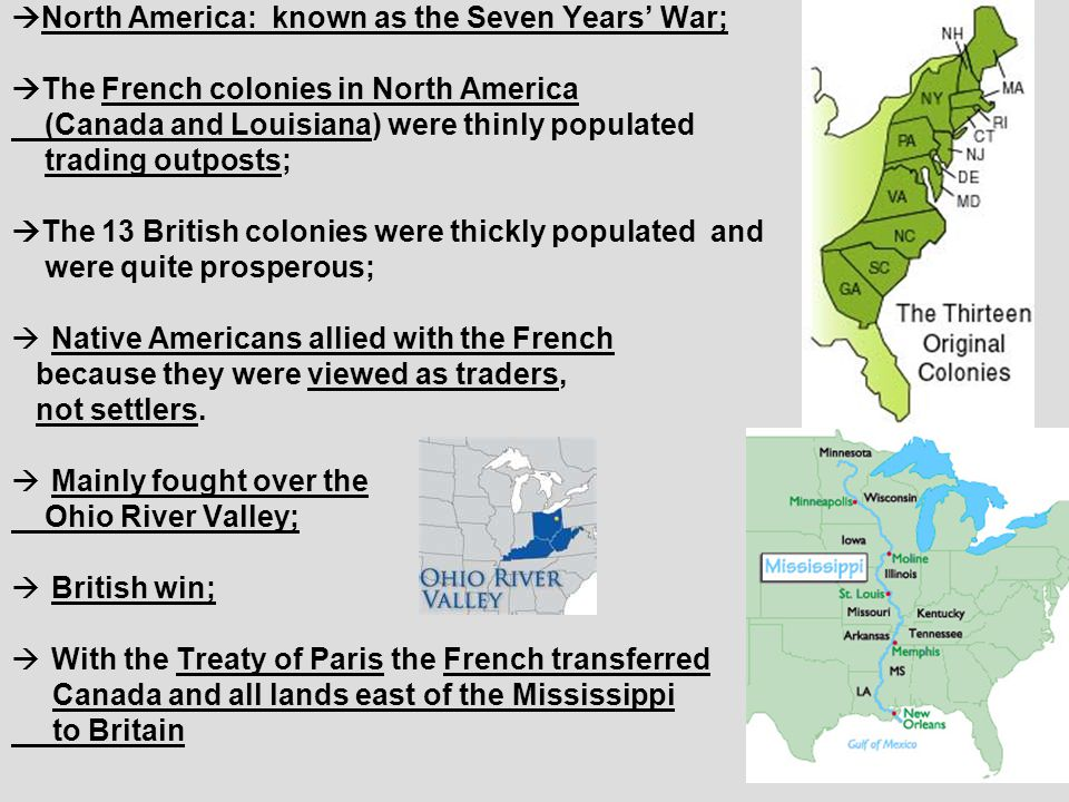  North America: known as the Seven Years' War;  The French colonies in North America (Canada and Louisiana) were thinly populated trading outposts;