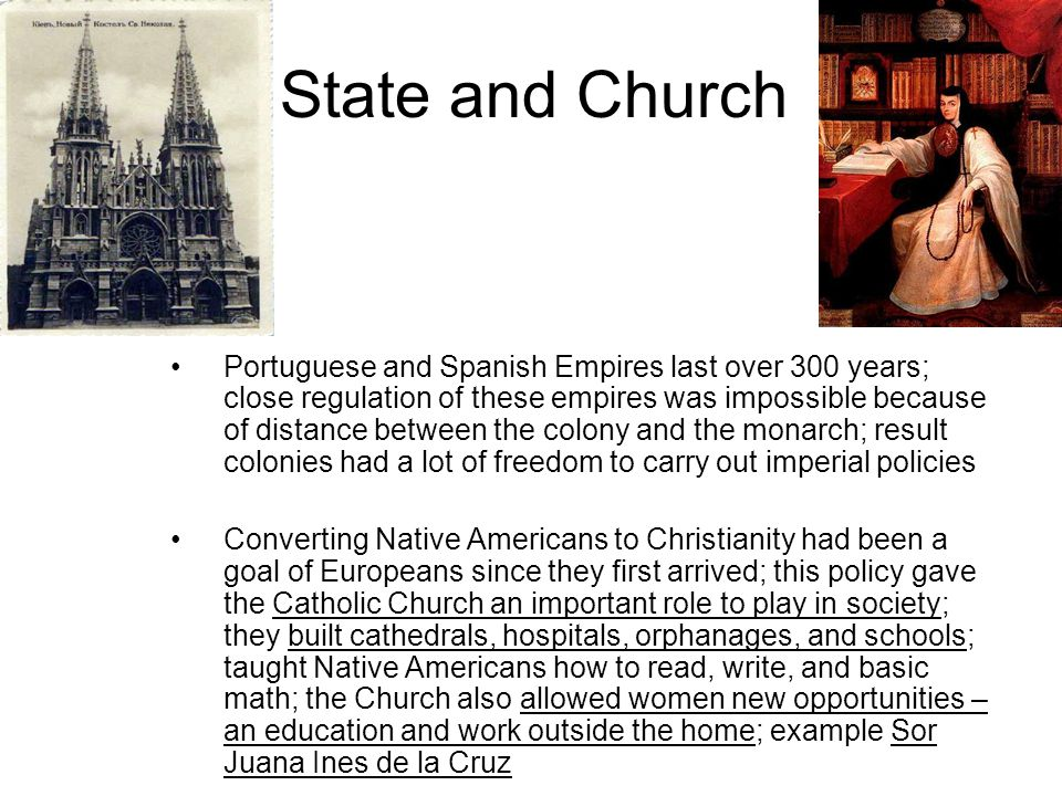 State and Church Portuguese and Spanish Empires last over 300 years; close regulation of these empires was impossible because of distance between the