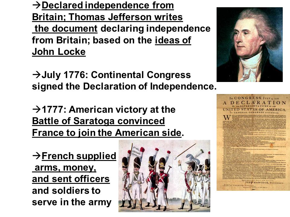  Declared independence from Britain; Thomas Jefferson writes the document declaring independence from Britain; based on the ideas of John Locke  Jul