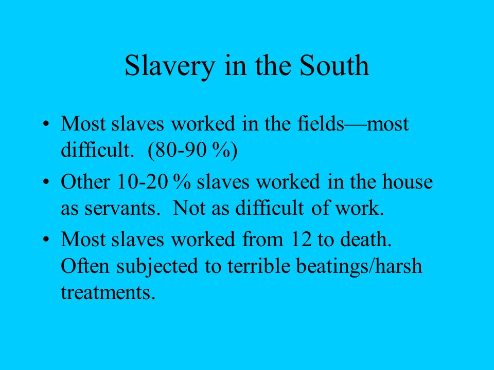Slavery in the South Most slaves worked in the fields—most difficult.