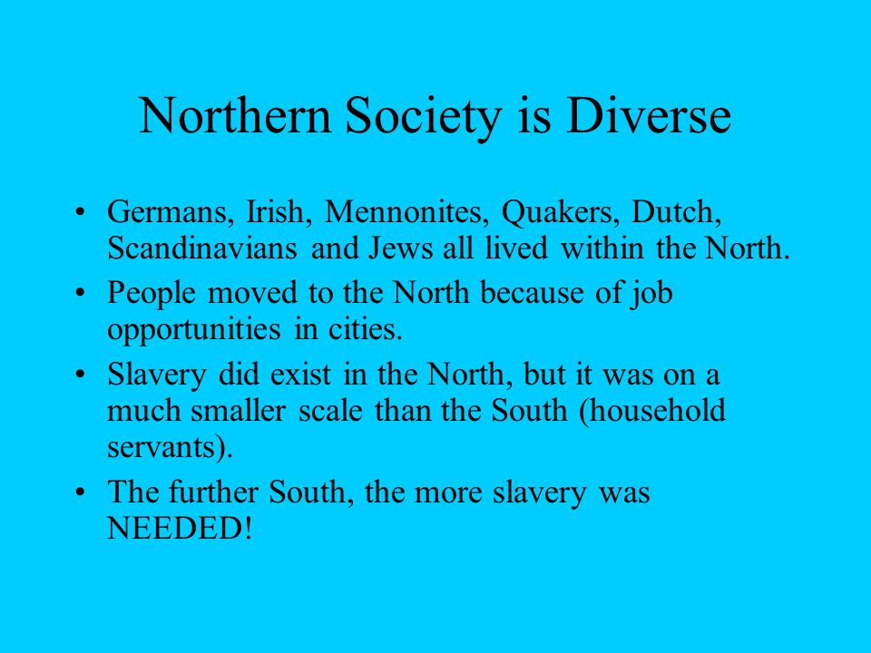 Northern Society is Diverse Germans, Irish, Mennonites, Quakers, Dutch, Scandinavians and Jews all lived within the North.