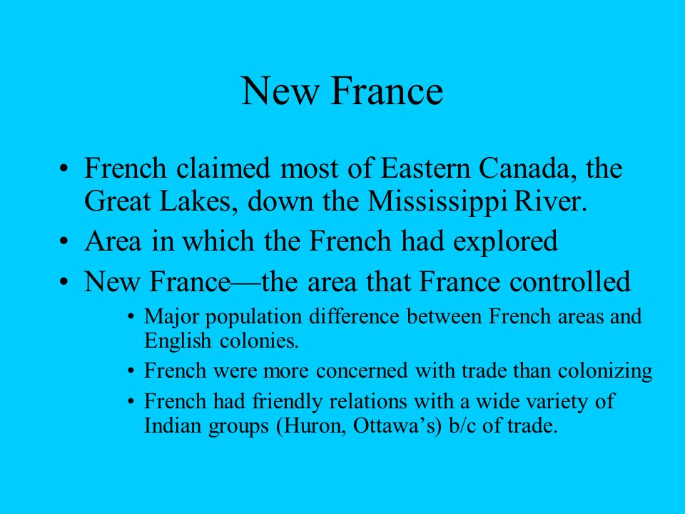 New France French claimed most of Eastern Canada, the Great Lakes, down the Mississippi River.