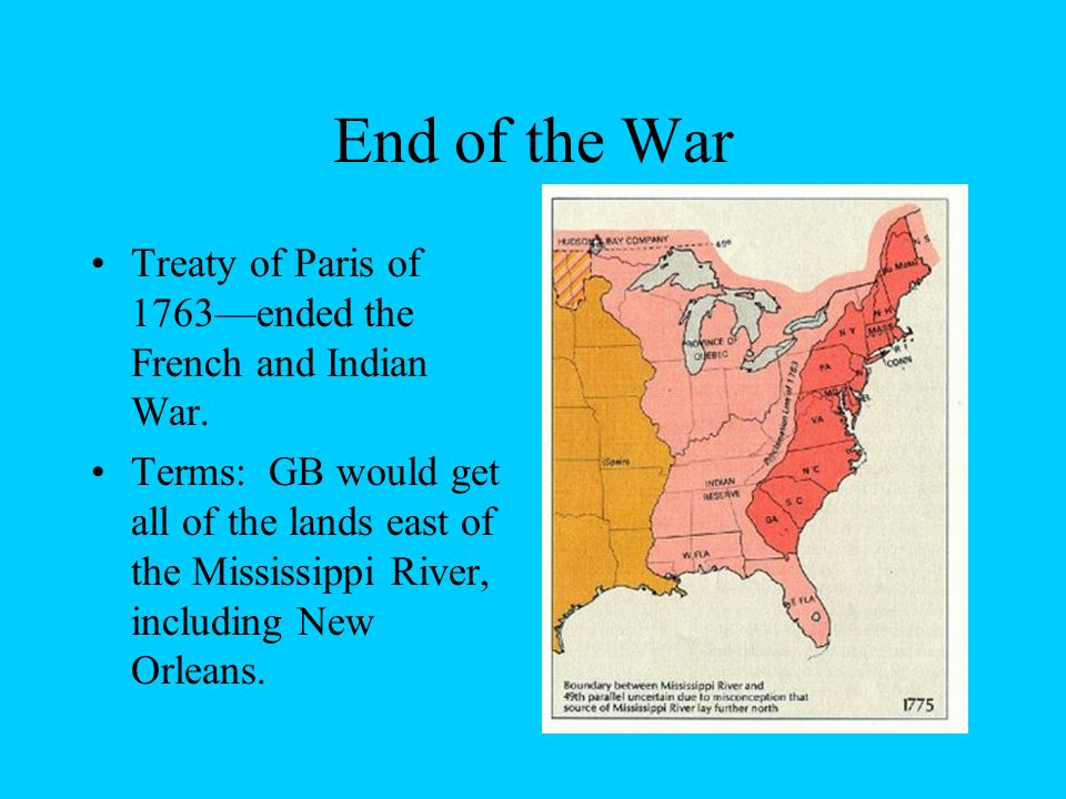 End of the War Treaty of Paris of 1763—ended the French and Indian War.