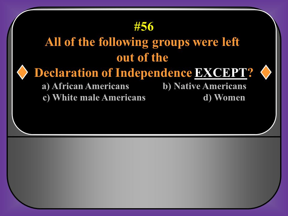 #55 On what date was the Declaration of Independence formally adopted? July 4, 1776
