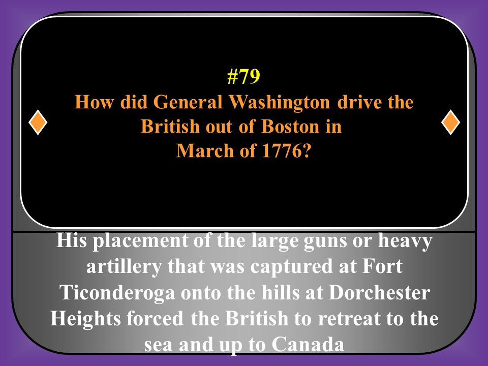 #79 How did General Washington drive the British out of Boston in March of 1776?