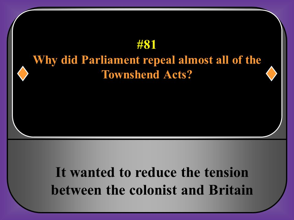 #81 Why did Parliament repeal almost all of the Townshend Acts?