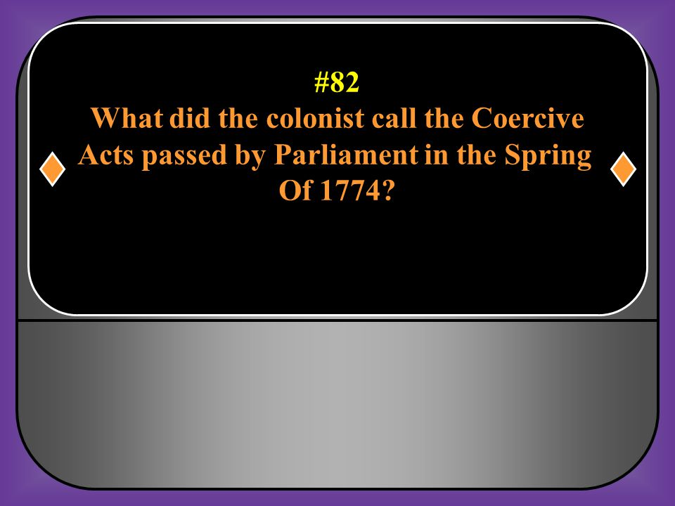 #81 Why did Parliament repeal almost all of the Townshend Acts? It wanted to reduce the tension between the colonist and Britain